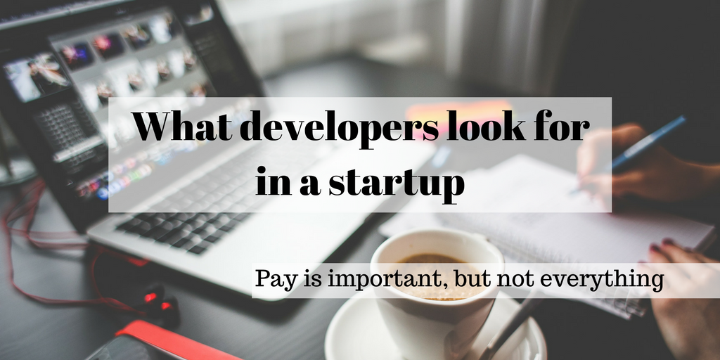 What develoeprs look for in a startup