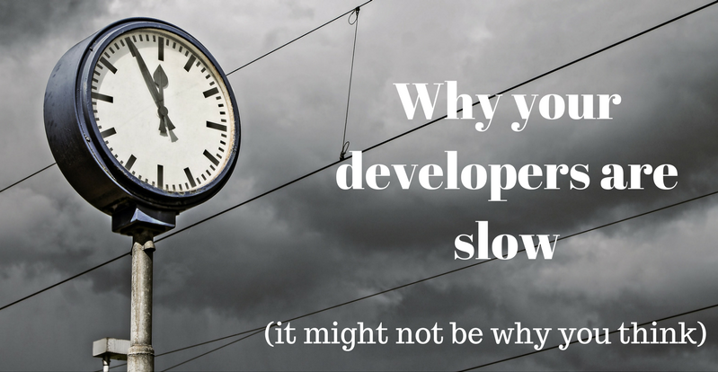 Why your developers are slow (it might not be why you think)